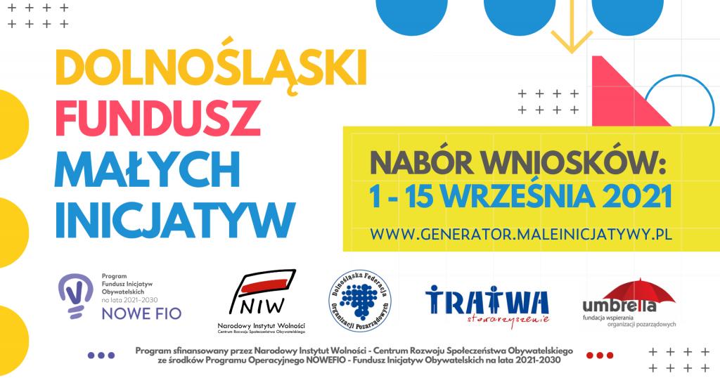 Grafika reklamowa naboru. Logotypy organizatorów. Napisy: Dolnośląski Fundusz Małych Inicjatyw. Nabór wniosków: 1-15 września 2021. www.generator.maleinicjatywy.pl